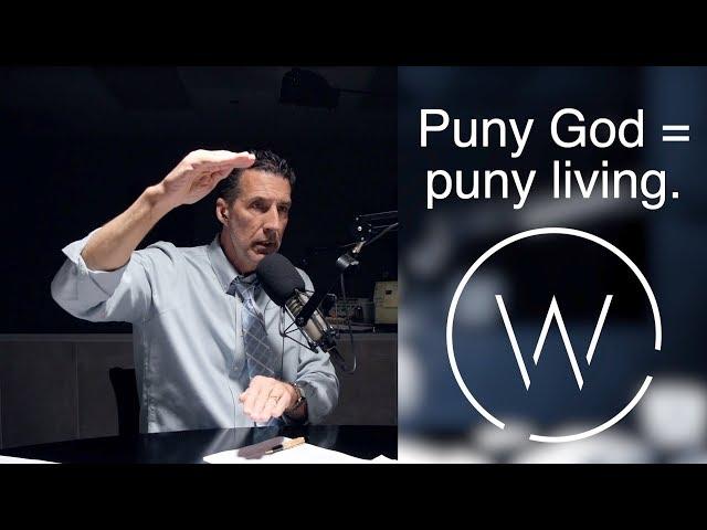 Puny God = puny living.