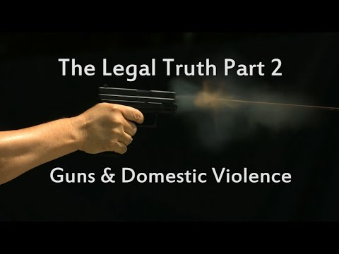 The Legal Truth Part 2 - Guns and Domestic Violence