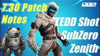 7.30 Patch Notes - TEDD Shot SubZero Zenith / Fortnite