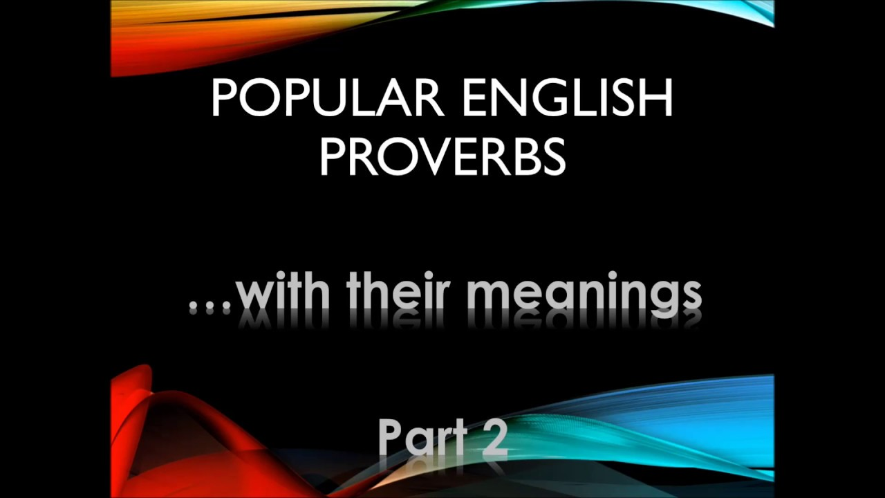 50 english proverbs 50 more of the most important english proverbs one of the most popular phrasemix articles ever was about the 50 most important english proverbs, so here are some more really common proverbs.