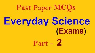 Solved Question | Everyday Science, Past Papers MCQs, PMS, CSS, FPSC, PPSC, AD, NTS, PTS,