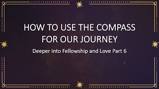 How to use the compass for our journey - Deeper into Fellowship and Love Part 6