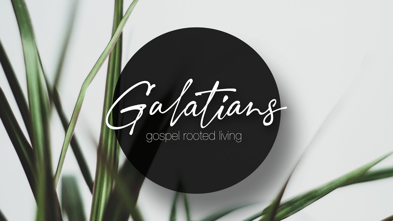 Galatians   Sunday Service, May 16, 2021