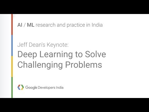 Jeff Dean's Keynote: Deep Learning to Solve Challenging Problems