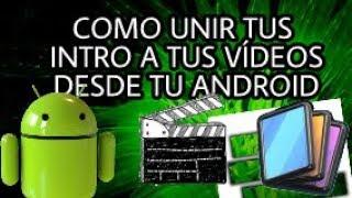 ¿Como unir tu intro a tu video desde tu android?