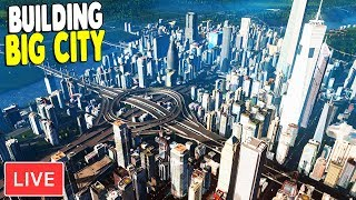 LIVE - Big Build, Downtown Area & Bridge Expansions | Cities: Skylines Gameplay