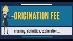 What is ORIGINATION FEE? What does ORIGINATION FEE mean? ORIGINATION FEE meaning & explanation
