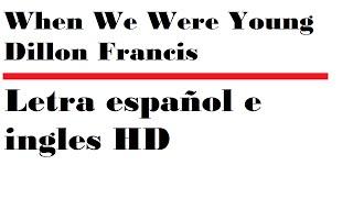 dillon francis when we were young letra español e ingles hd