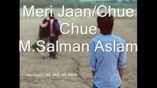 Meri Jaan -Salman Aslam *NEW* (Chue Chue)