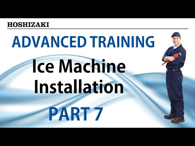 Hoshizaki Advanced Training - Ice Machine Installation | Part 7