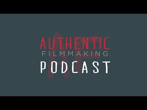 The Authentic Filmmaking Podcast Episode 05: Storytelling Qu