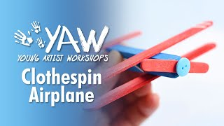 Young Artist Workshop: Clothespin Airplane