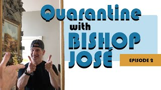 Quarantine with Bishop José Episode 2