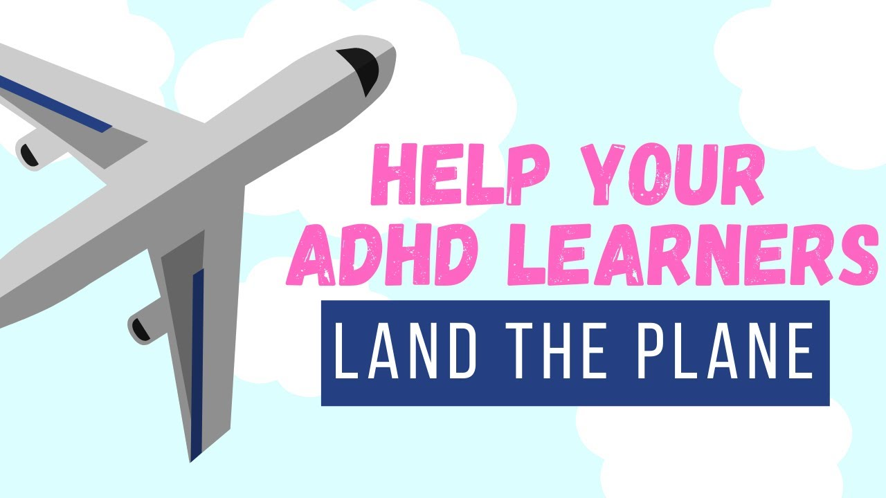 Help Your ADHD Learners Land the Plane