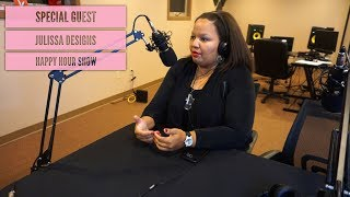 Happy Hour Show (Season Finale) | Julissa Designs Talks Fashion, Putting God First & More!