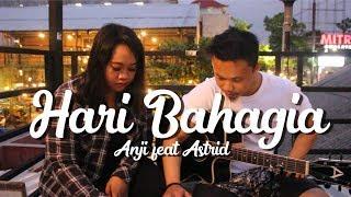 Hari Bahagia - Anji ft Astrid // Rafith abey&Rara