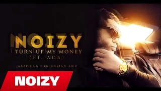Noizy - Turn up my money (Official Video Lyrics)