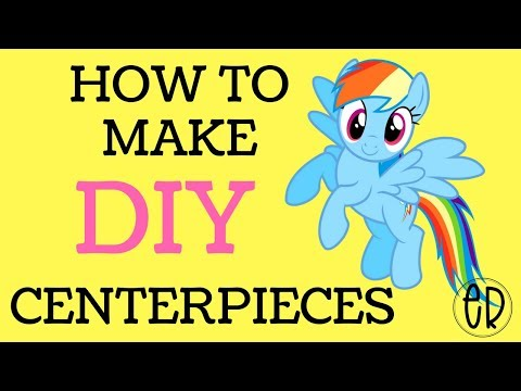PART 2 MY LITTLE PONY CENTERPIECES: BEGINNERS GUIDE TO MAKING TABLE DECORATIONS