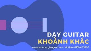 Hướng dẫn đệm hát guitar bài khoảnh khắc (Nguyễn Xuân Tùng) -  Lớp nhạc Giáng Sol