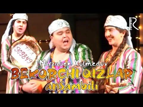Mirzabek Xolmedov - Bekorchi Qizlar Ansambli | Мирзабек Холмедов - Бекорчи кизлар ансамбли