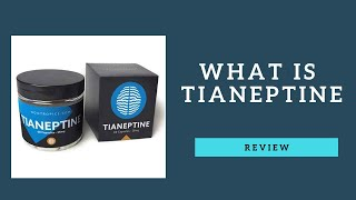 Tianeptine Sulfate Review!