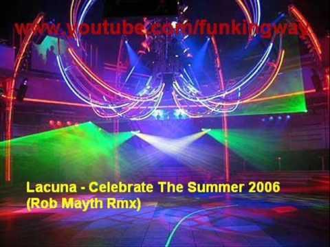 Lacuna - Celebrate The Summer 2006 (Rob Mayth Rmx)
