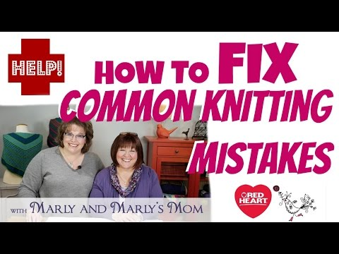 Beginner Knitting with Marly Bird and Marly's Mom Lesson 4 Fix Common Knitting Mistakes