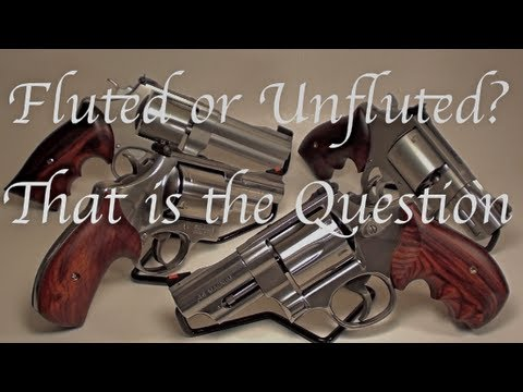 Revolvers - Fluted Or Unfluted?