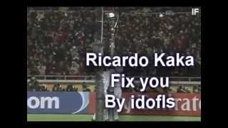 Ricardo Kaka - Fix You