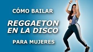 ¿Cómo bailar reggaeton en una disco/fiesta? Para MUJERES ((¡4 pasos INCREÍBLES!))