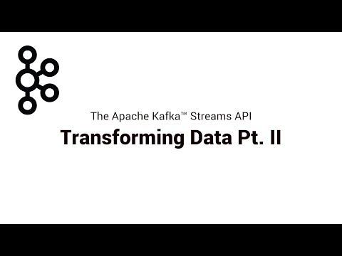 4. Transforming Data Pt. II   Apache Kafka® Streams API