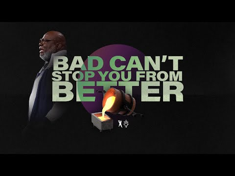 Bad Can't Stop You From Better - Bishop T.D. Jakes [March 15, 2020]