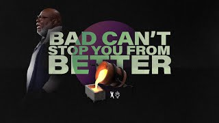 Bad Can't Stop You From Better - Bishop T.d. Jakes  March 15, 2020