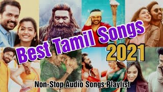 Best of Tamil Songs 2021   Beginning of 2021   Top 10   Non-Stop Audio Songs Playlist