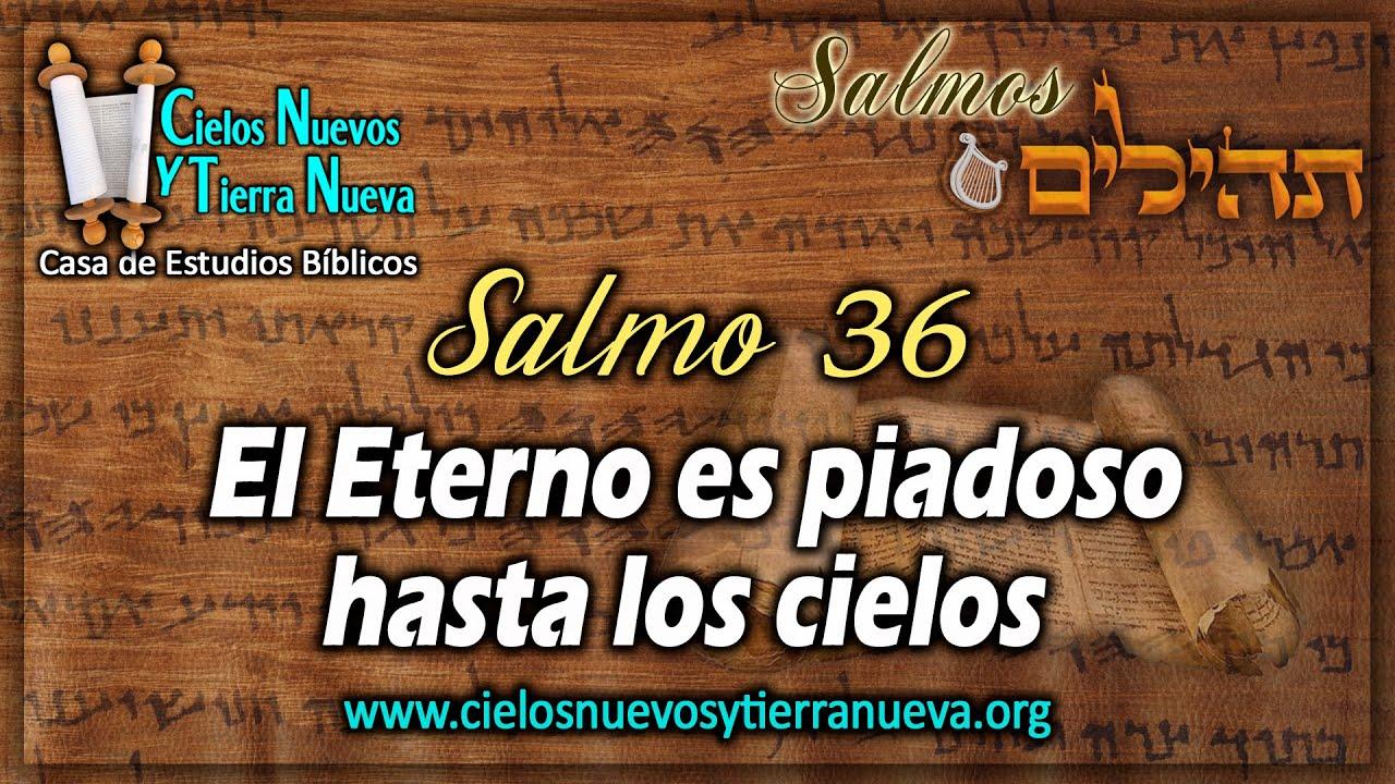 Estudio Salmo 36 El Eterno es piadoso hasta los cielos