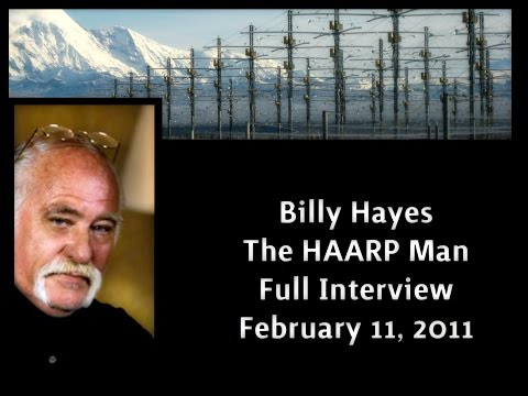Billy Hayes The HAARP Man ~ Full Interview