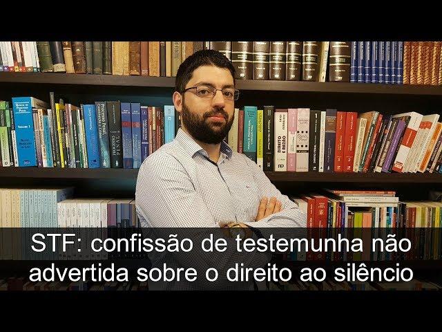 STF: confissão de testemunha não advertida sobre o direito ao silêncio