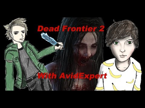 Dead Frontier 2 - Gettin REKT With AvidExpert