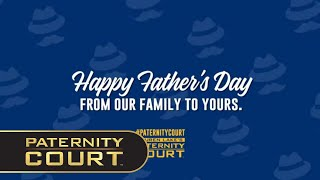 Happy Father's Day From Paternity Court!