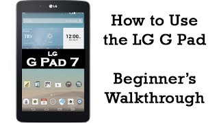 How to Use the LG G Pad - Beginner Walkthrough