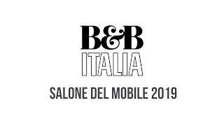B&B Italia – Salone del Mobile 2019
