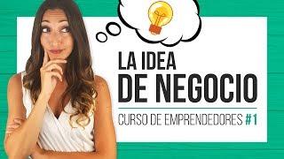 La idea de negocio - Curso de emprendedores #1