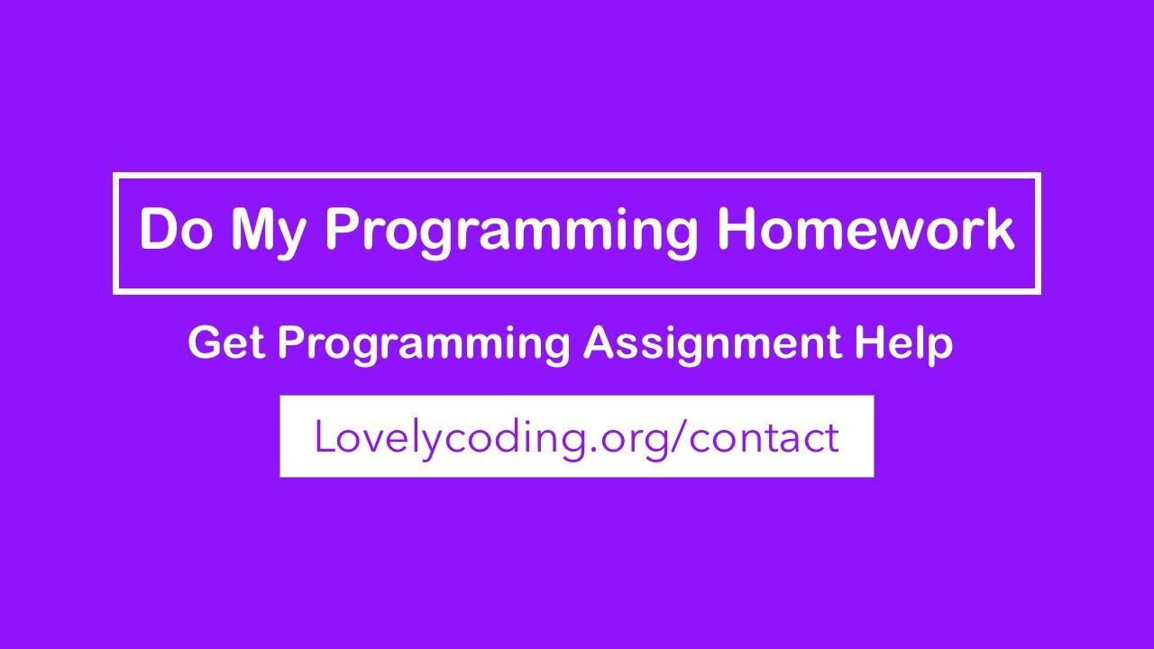 Do My Programming Homework: Get Your Programming Homework Done Right Now