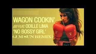 wagon cookin no bossy girl feat odille lima jm sun remix wmv