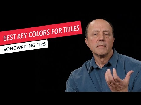 How to Write A Song: Choosing the Best Key Color for Your Title   Songwriting   Tips & Techniques
