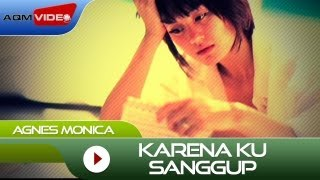 Download Agnes Monica - Karena Ku Sanggup | Official Music Video