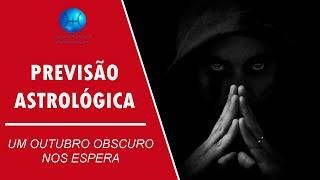 PREVISÃO ASTROLÓGICA - UM OUTUBRO OBSCURO NOS ESPERA