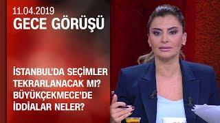 İstanbul'da seçimler tekrarlanacak mı? - Gece Görüşü 11 04 2019 Perşembe