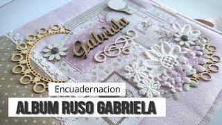 ALBUM RUSO PARA GABRIELA - TUTORIAL (ENCUADERNACION Y PORTADA) | LLUNA NOVA SCRAP
