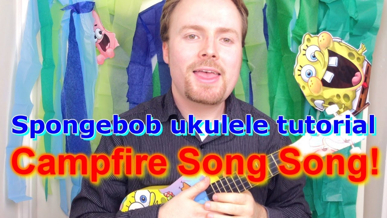 Spongebob Ukulele Tutorial Campfire Song Song Youtube